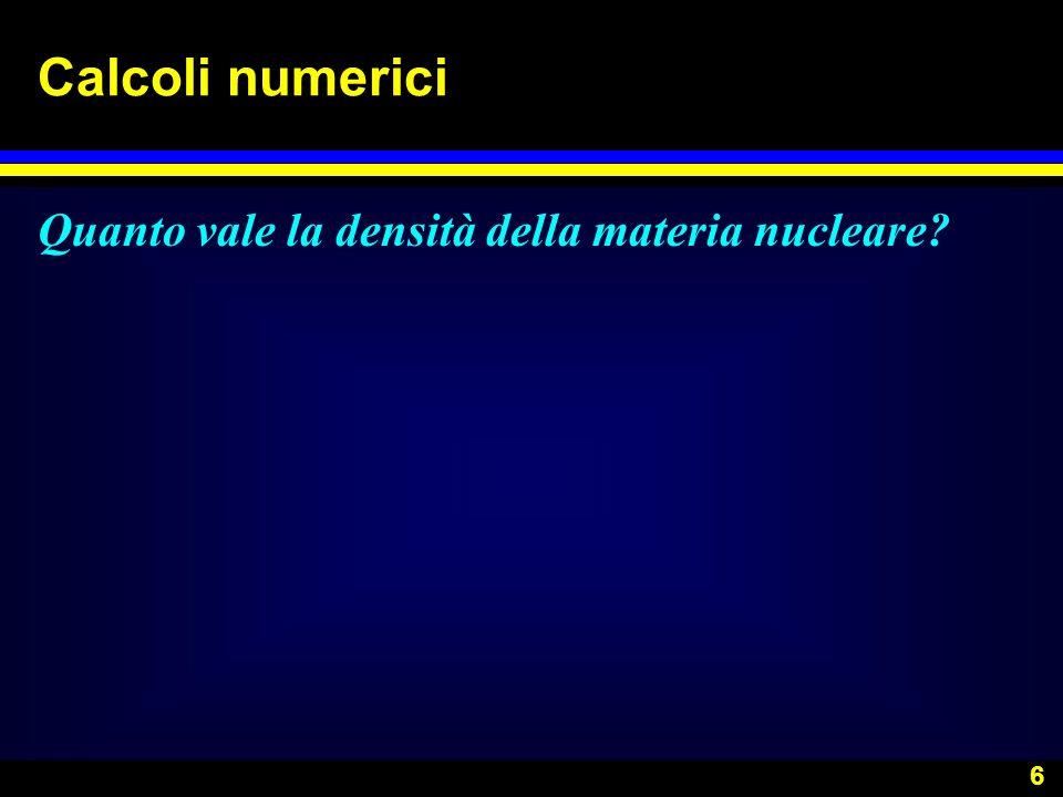 6 Calcoli numerici Quanto vale la densità della materia nucleare?