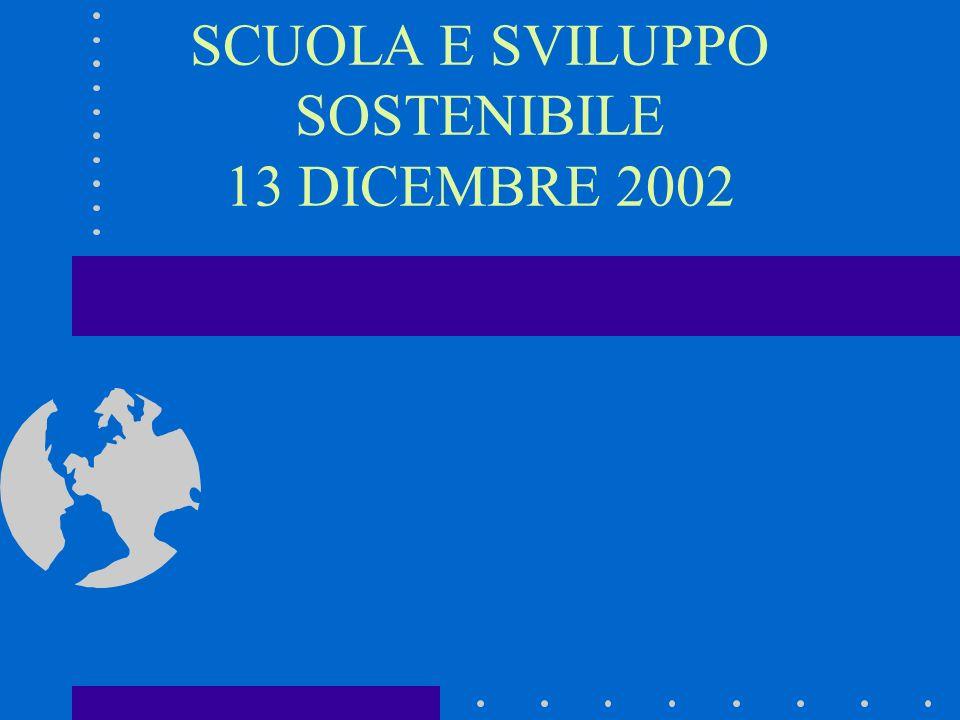 SCUOLA E SVILUPPO SOSTENIBILE 13 DICEMBRE 2002