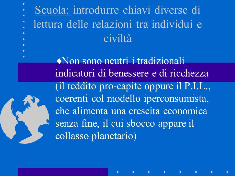 Scuola: introdurre chiavi diverse di lettura delle relazioni tra individui e civiltà Non sono neutri i tradizionali indicatori di benessere e di ricch