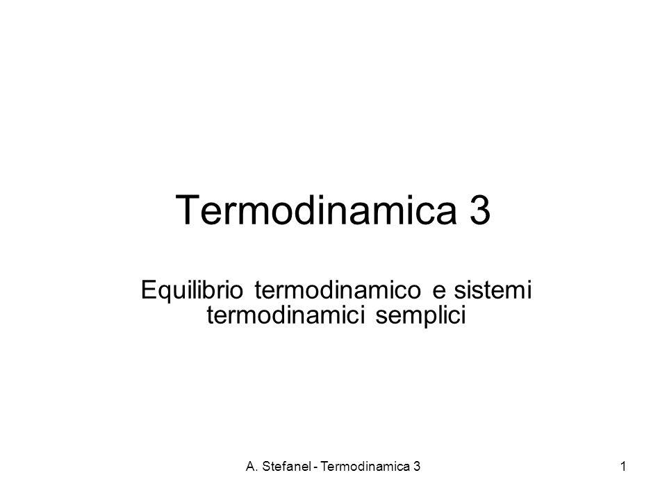A. Stefanel - Termodinamica 31 Termodinamica 3 Equilibrio termodinamico e sistemi termodinamici semplici