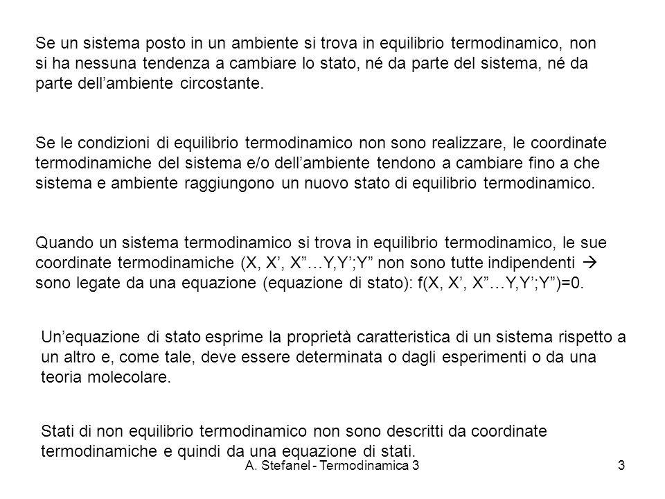 A. Stefanel - Termodinamica 33 Se un sistema posto in un ambiente si trova in equilibrio termodinamico, non si ha nessuna tendenza a cambiare lo stato