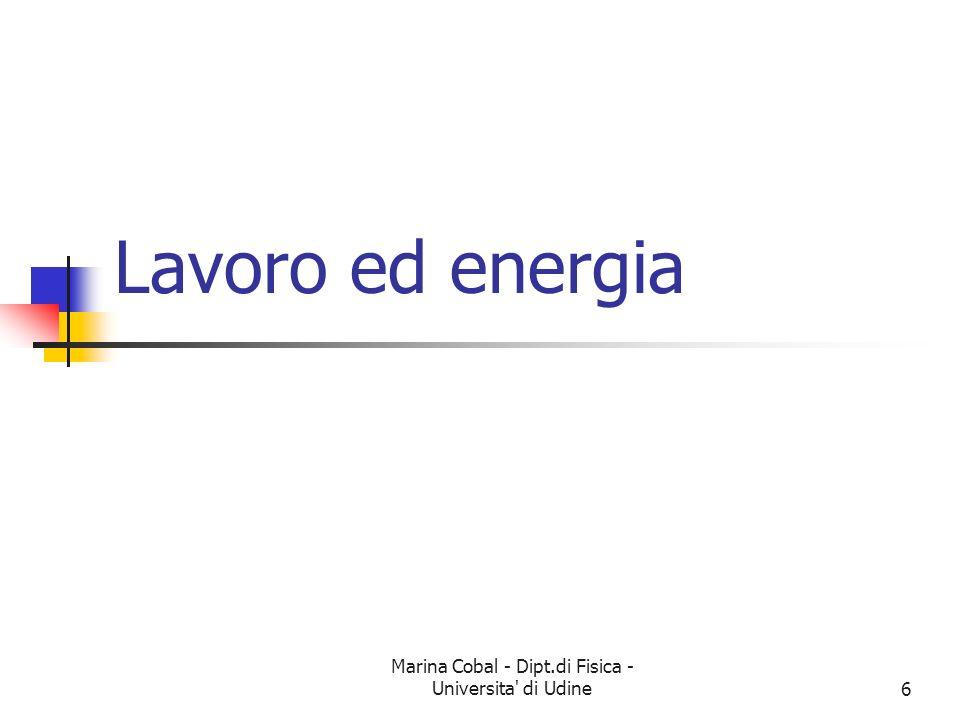 Marina Cobal - Dipt.di Fisica - Universita' di Udine6 Lavoro ed energia