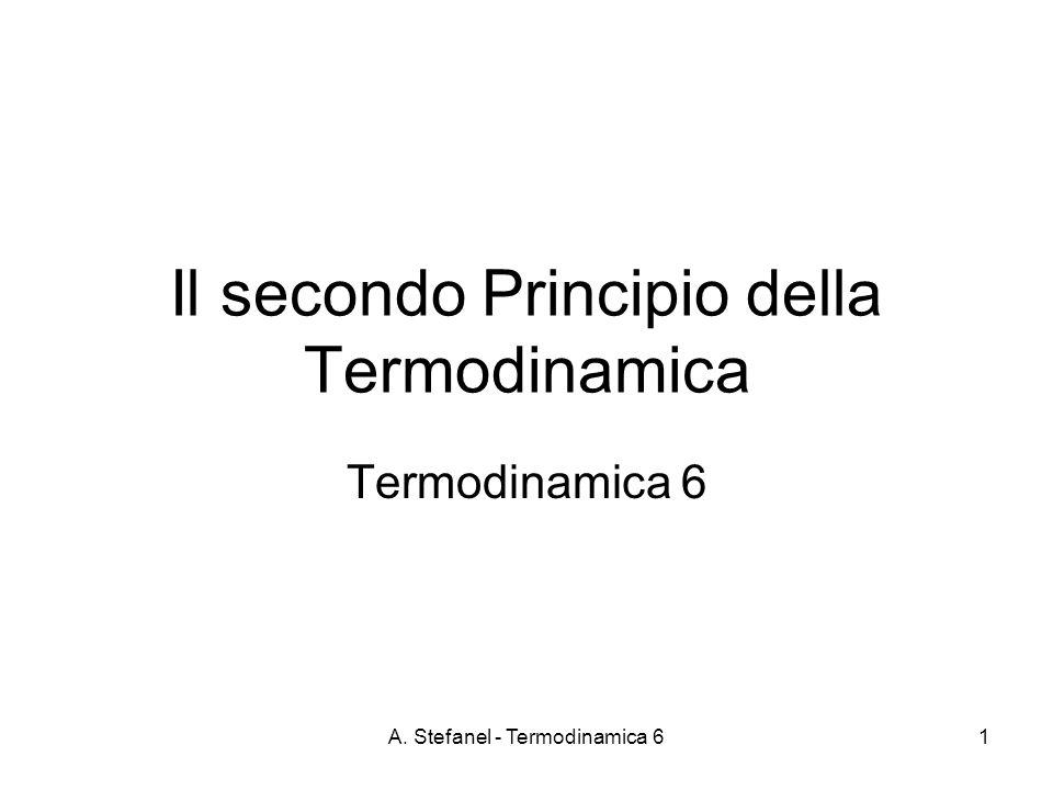 A. Stefanel - Termodinamica 61 Il secondo Principio della Termodinamica Termodinamica 6