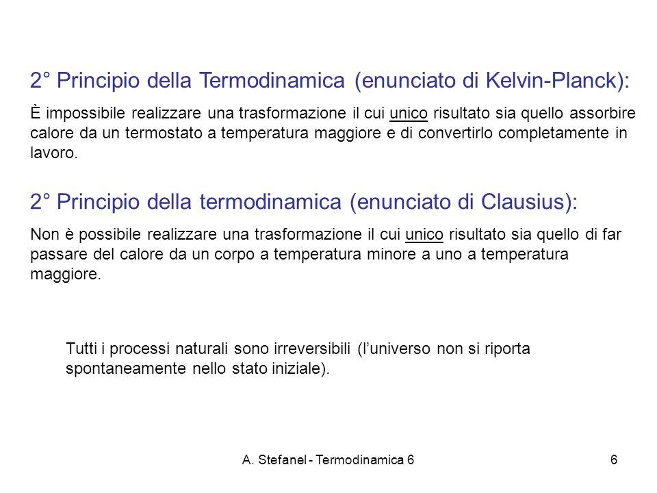 A. Stefanel - Termodinamica 66 2° Principio della Termodinamica (enunciato di Kelvin-Planck): È impossibile realizzare una trasformazione il cui unico