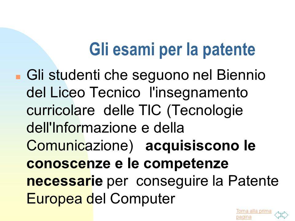 Torna alla prima pagina Gli esami per la patente n Gli studenti che seguono nel Biennio del Liceo Tecnico l insegnamento curricolare delle TIC (Tecnologie dell Informazione e della Comunicazione) acquisiscono le conoscenze e le competenze necessarie per conseguire la Patente Europea del Computer