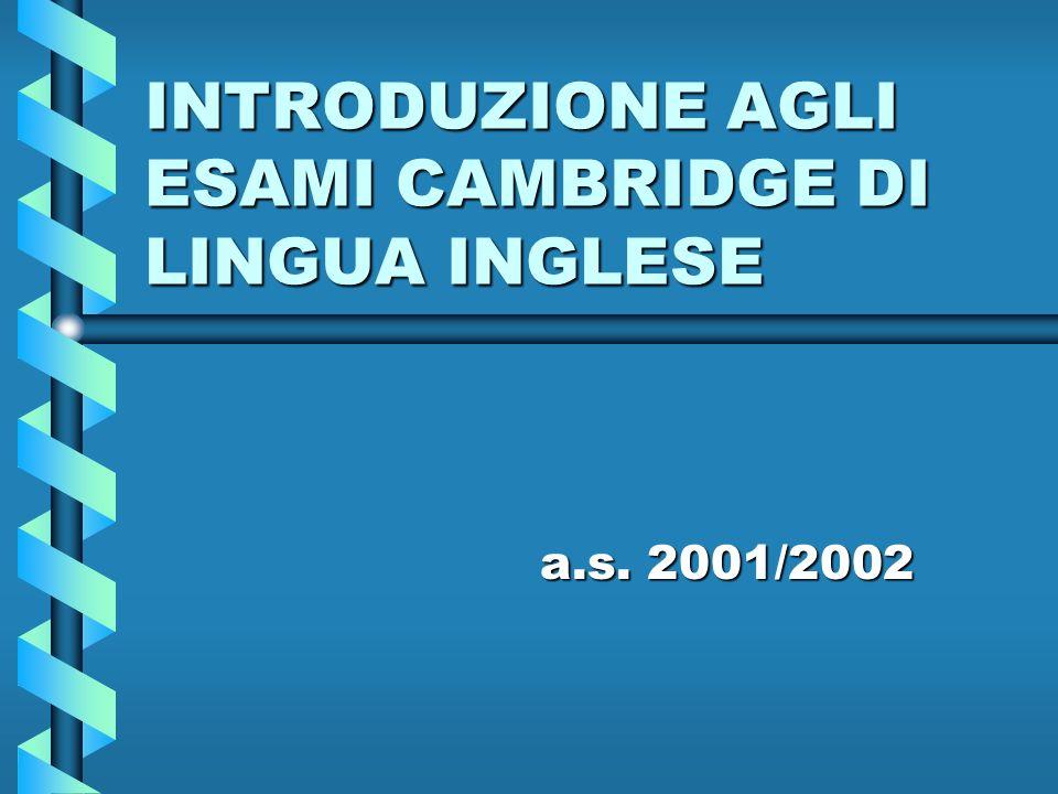 INTRODUZIONE AGLI ESAMI CAMBRIDGE DI LINGUA INGLESE a.s. 2001/2002