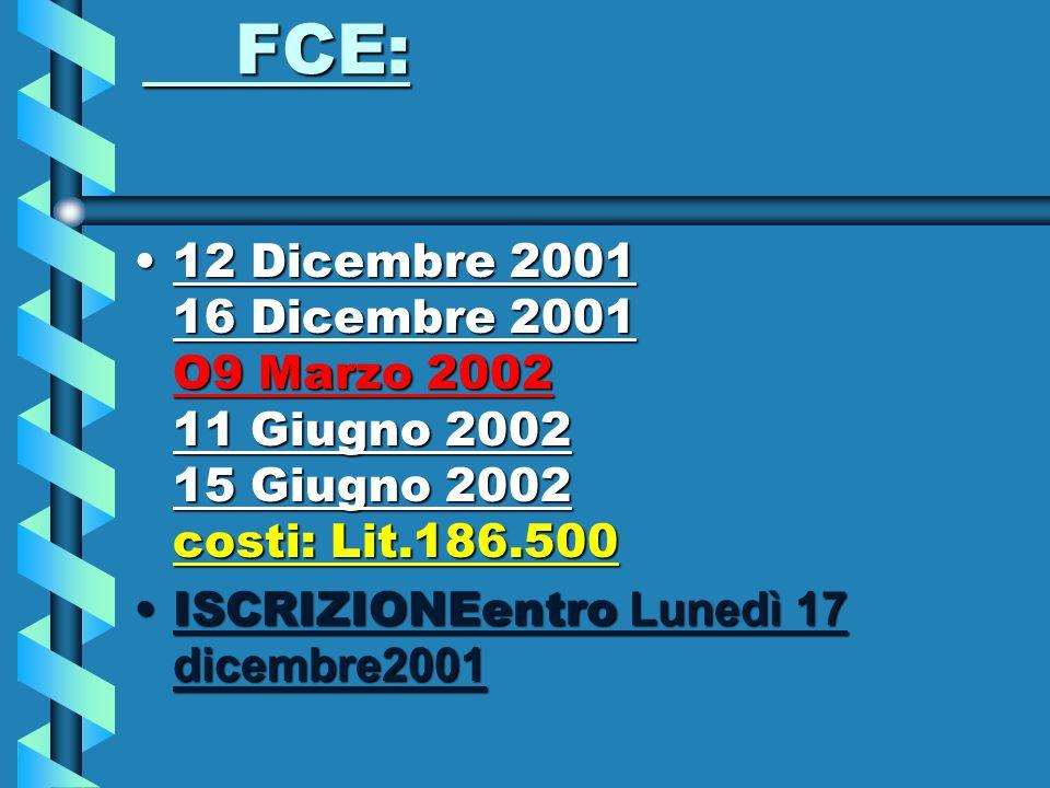 FCE: FCE: 12 Dicembre 2001 16 Dicembre 2001 O9 Marzo 2002 11 Giugno 2002 15 Giugno 2002 costi: Lit.186.50012 Dicembre 2001 16 Dicembre 2001 O9 Marzo 2