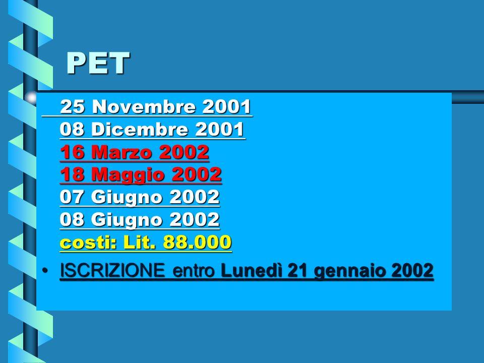 PET: 25 Novembre 2001 08 Dicembre 2001 16 Marzo 2002 18 Maggio 2002 07 Giugno 2002 08 Giugno 2002 costi: Lit. 88.000PET: 25 Novembre 2001 08 Dicembre
