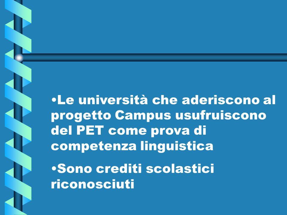 Le università che aderiscono al progetto Campus usufruiscono del PET come prova di competenza linguistica Sono crediti scolastici riconosciuti
