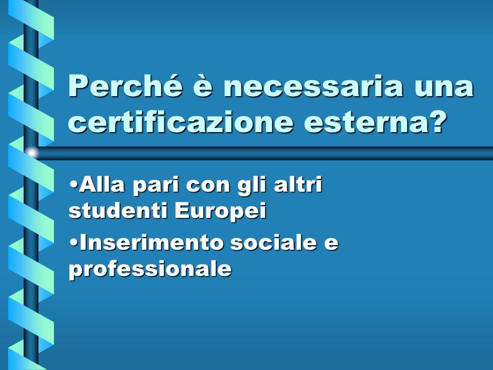 Perché è necessaria una certificazione esterna? Alla pari con gli altri studenti EuropeiAlla pari con gli altri studenti Europei Inserimento sociale e