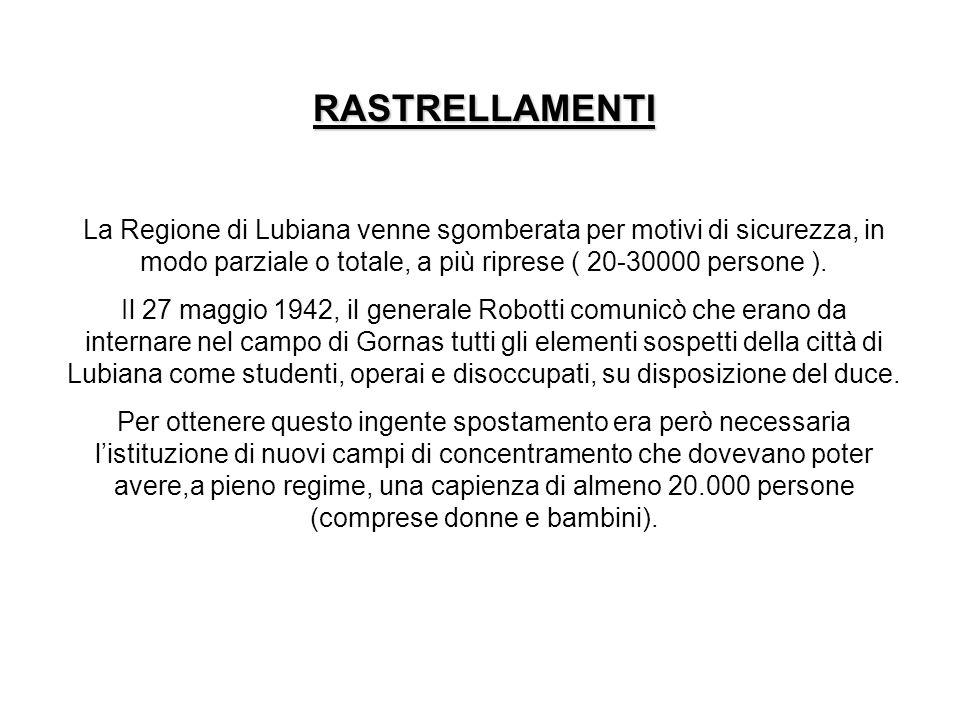 RASTRELLAMENTI La Regione di Lubiana venne sgomberata per motivi di sicurezza, in modo parziale o totale, a più riprese ( 20-30000 persone ). Il 27 ma