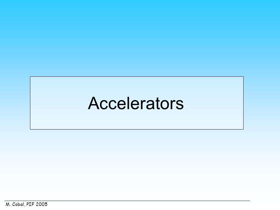 M. Cobal, PIF 2005 Accelerators