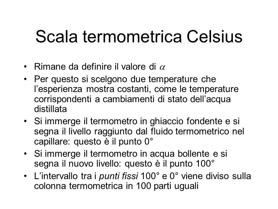 Scala termometrica Celsius Rimane da definire il valore di Per questo si scelgono due temperature che lesperienza mostra costanti, come le temperature