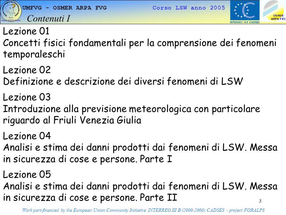 4 UMFVG - OSMER ARPA FVG Corso LSW anno 2005 Contenuti II Work part-financed by the European Union Community Initiative INTERREG III B (2000-2006) CADSES - project FORALPS Lezione 06 Esempi di osservazioni.