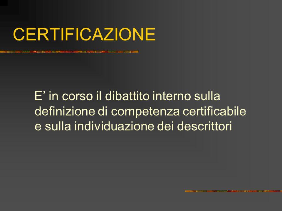 CERTIFICAZIONE E in corso il dibattito interno sulla definizione di competenza certificabile e sulla individuazione dei descrittori