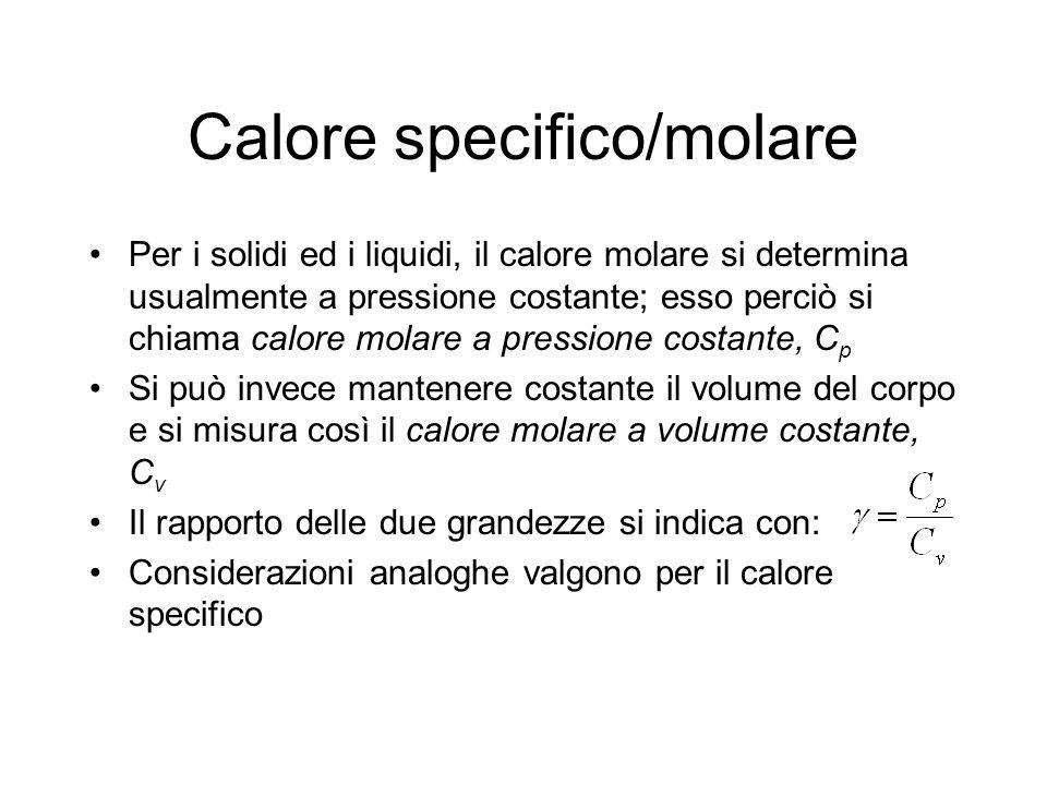 Calore specifico/molare La distinzione tra C p e C v ha grande importanza nel caso dei gas In generale, C p e C v variano con la temperatura e la pressione in modo non semplice Fa eccezione il gas ideale, per cui si trova sperimentalmente che il calore molare è costante Considerazioni analoghe valgono per il calore specifico