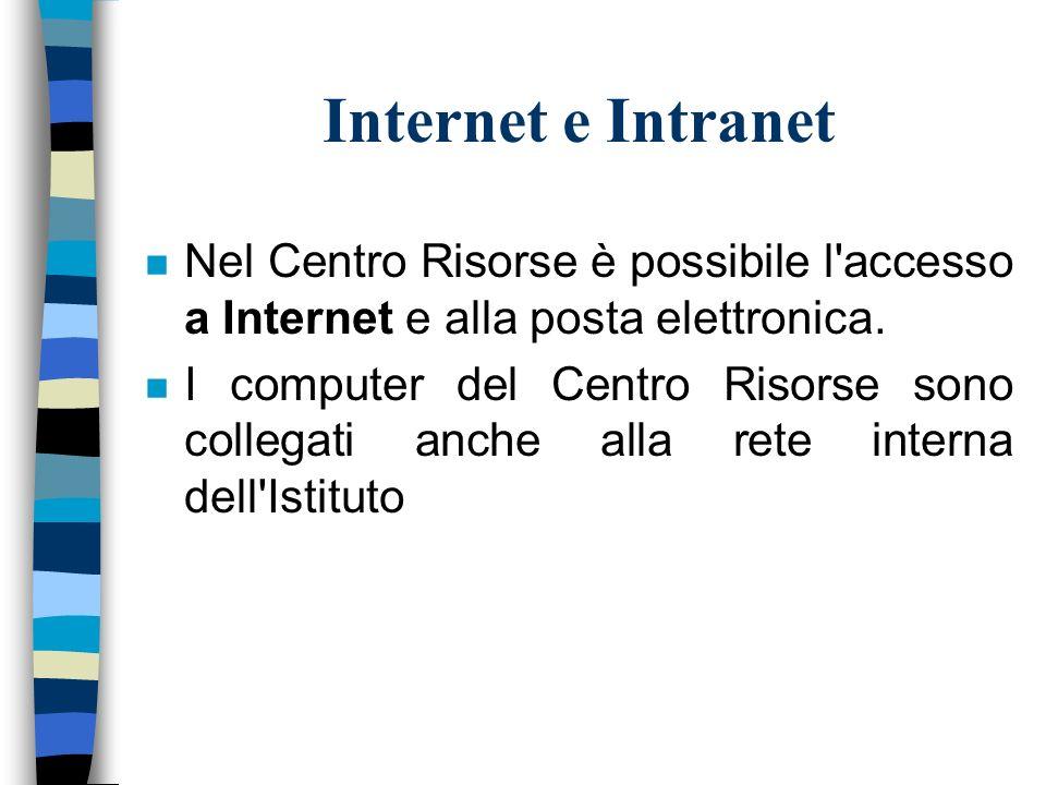 Internet e Intranet n Nel Centro Risorse è possibile l accesso a Internet e alla posta elettronica.