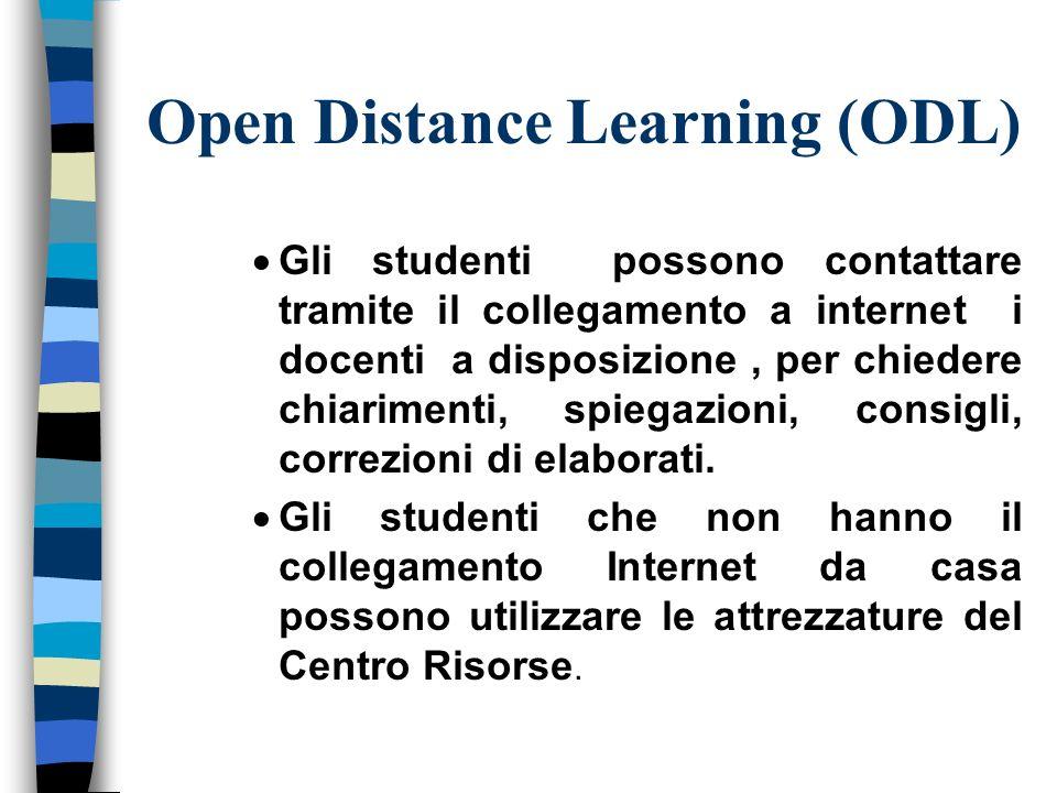 Open Distance Learning (ODL) Gli studenti possono contattare tramite il collegamento a internet i docenti a disposizione, per chiedere chiarimenti, spiegazioni, consigli, correzioni di elaborati.