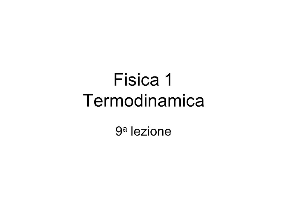 Fisica 1 Termodinamica 9 a lezione