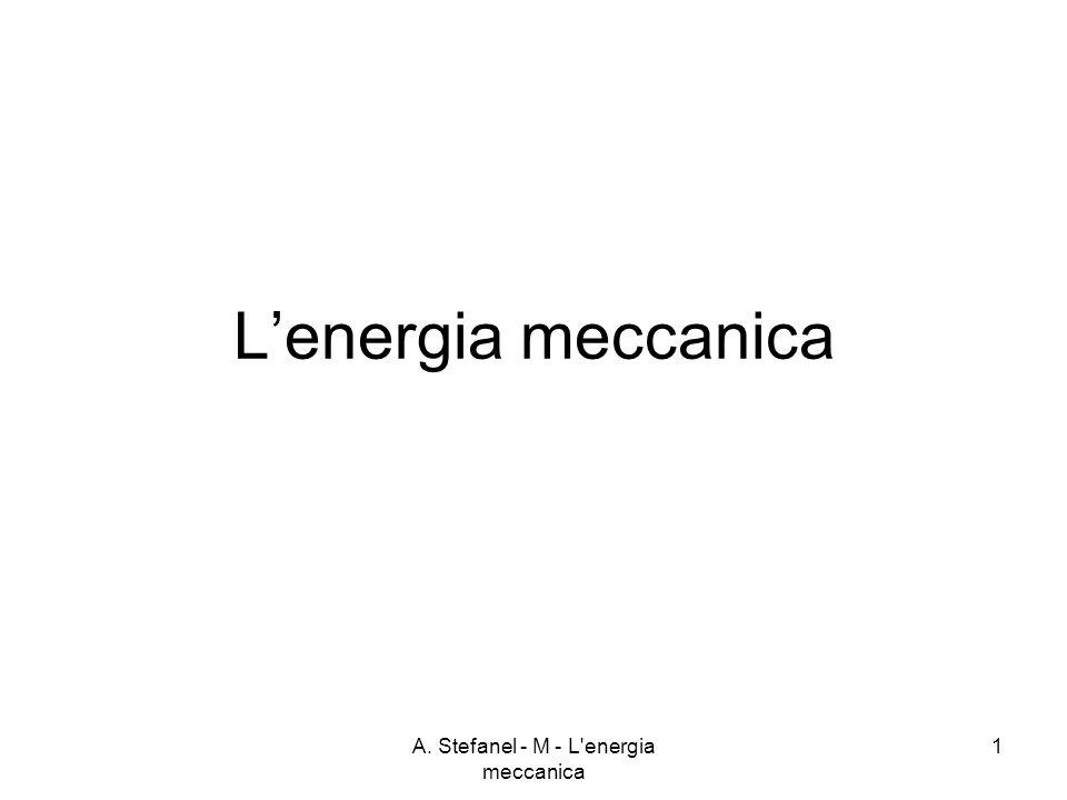 A. Stefanel - M - L'energia meccanica 1 Lenergia meccanica