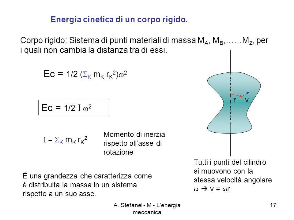 A. Stefanel - M - L'energia meccanica 17 Energia cinetica di un corpo rigido. Corpo rigido: Sistema di punti materiali di massa M A, M B,……M Z, per i