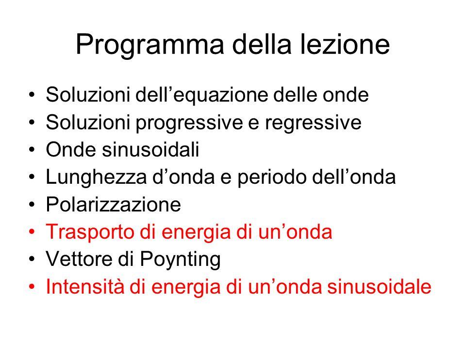 Programma della lezione Soluzioni dellequazione delle onde Soluzioni progressive e regressive Onde sinusoidali Lunghezza donda e periodo dellonda Pola