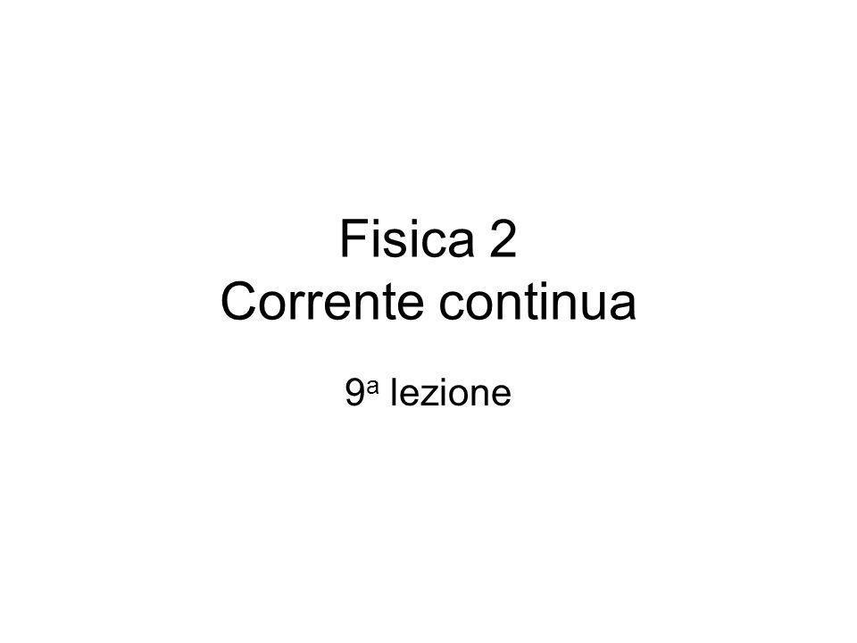 Fisica 2 Corrente continua 9 a lezione
