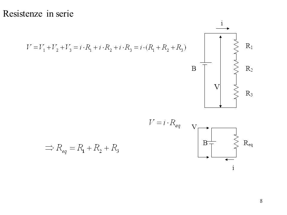 9 Resistenze in parallelo V B R1R1 R2R2 R3R3 R eq B i V i3i3