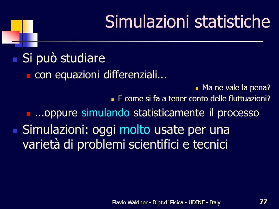 Flavio Waldner - Dipt.di Fisica - UDINE - Italy 77 Simulazioni statistiche Si può studiare con equazioni differenziali...