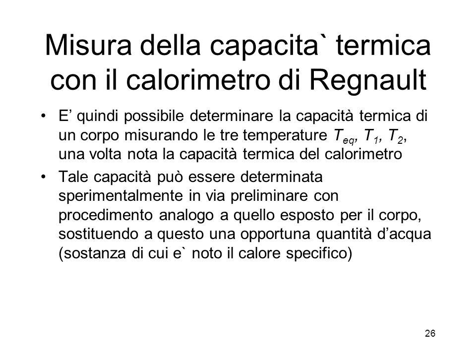 Misura della capacita` termica con il calorimetro di Regnault E quindi possibile determinare la capacità termica di un corpo misurando le tre temperat