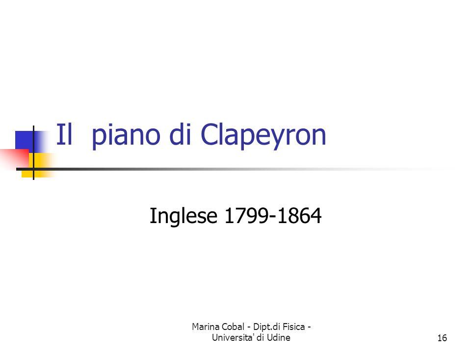 Marina Cobal - Dipt.di Fisica - Universita' di Udine16 Il piano di Clapeyron Inglese 1799-1864