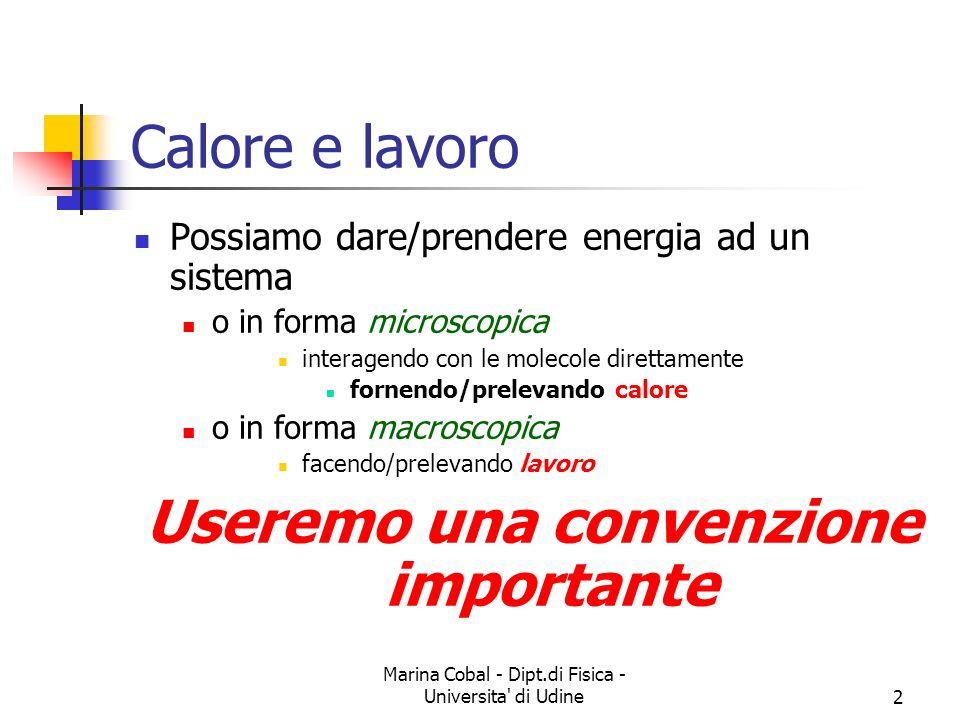 Marina Cobal - Dipt.di Fisica - Universita' di Udine2 Calore e lavoro Possiamo dare/prendere energia ad un sistema o in forma microscopica interagendo