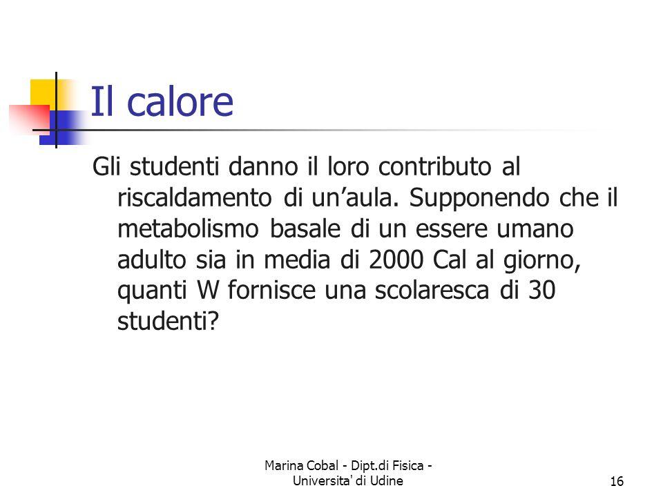 Marina Cobal - Dipt.di Fisica - Universita di Udine16 Il calore Gli studenti danno il loro contributo al riscaldamento di unaula.