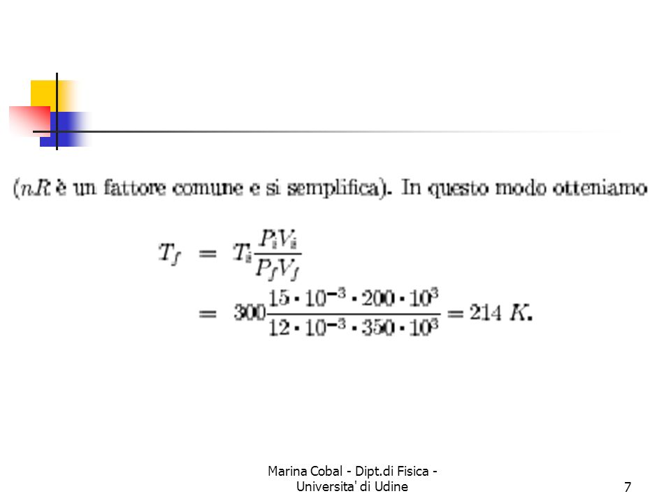 Marina Cobal - Dipt.di Fisica - Universita di Udine18 Il calore In totale dunque