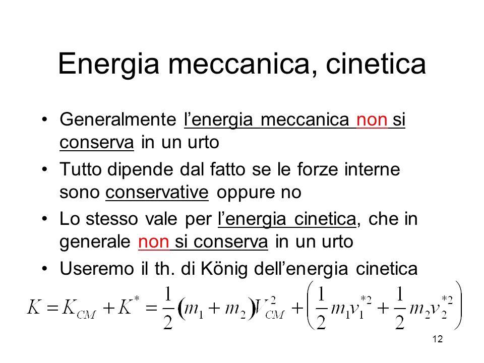 Energia meccanica, cinetica Generalmente lenergia meccanica non si conserva in un urto Tutto dipende dal fatto se le forze interne sono conservative o