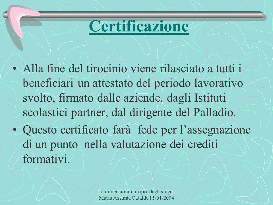 La dimensione europea degli stage - Maria Assunta Cataldo 15/01/2004 Certificazione Alla fine del tirocinio viene rilasciato a tutti i beneficiari un