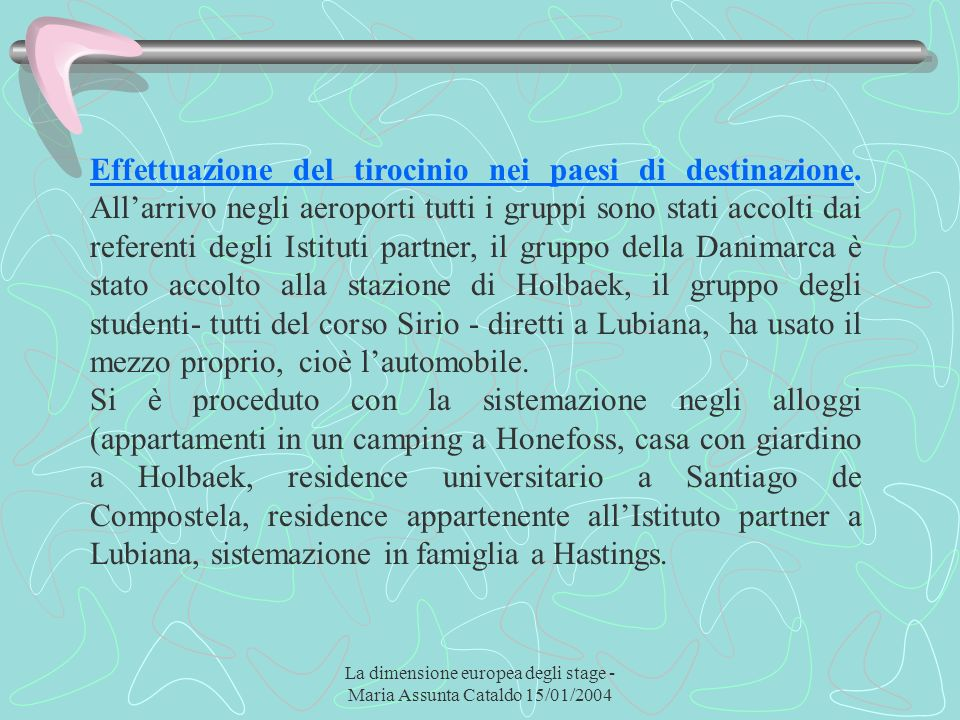 La dimensione europea degli stage - Maria Assunta Cataldo 15/01/2004 Effettuazione del tirocinio nei paesi di destinazione. Allarrivo negli aeroporti