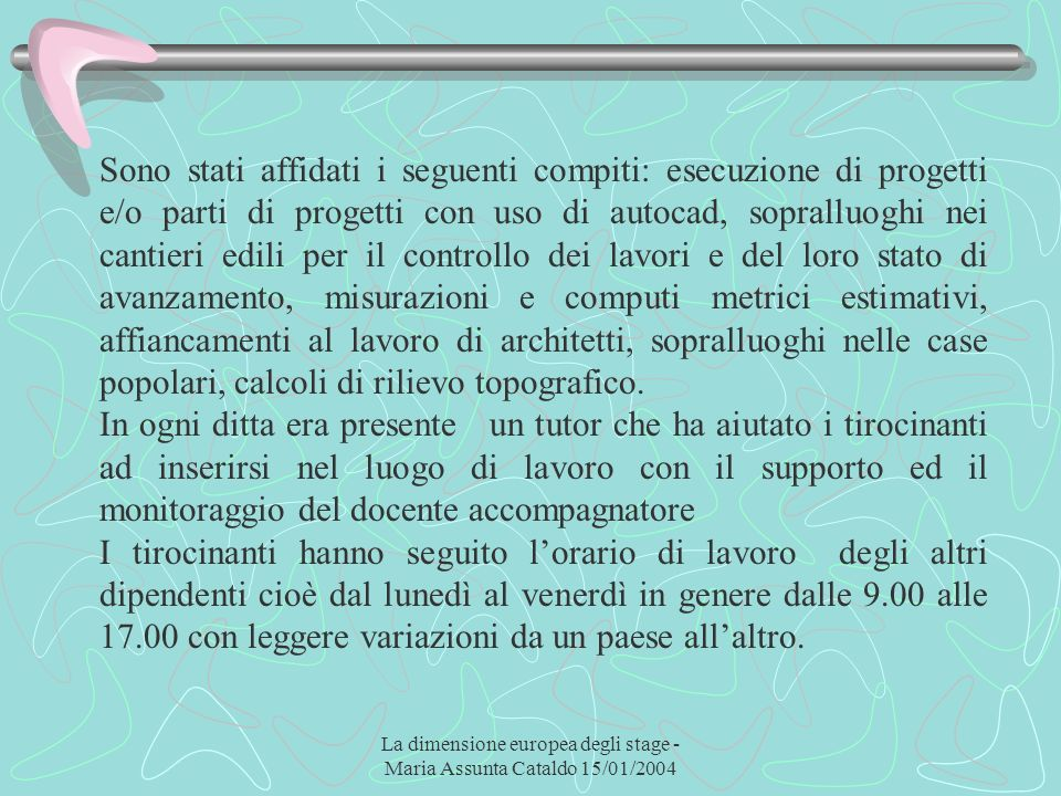 La dimensione europea degli stage - Maria Assunta Cataldo 15/01/2004 Sono stati affidati i seguenti compiti: esecuzione di progetti e/o parti di proge