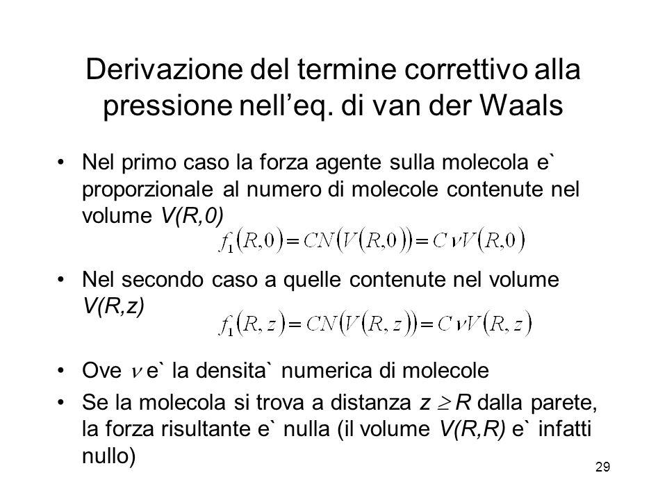 Nel primo caso la forza agente sulla molecola e` proporzionale al numero di molecole contenute nel volume V(R,0) Nel secondo caso a quelle contenute n