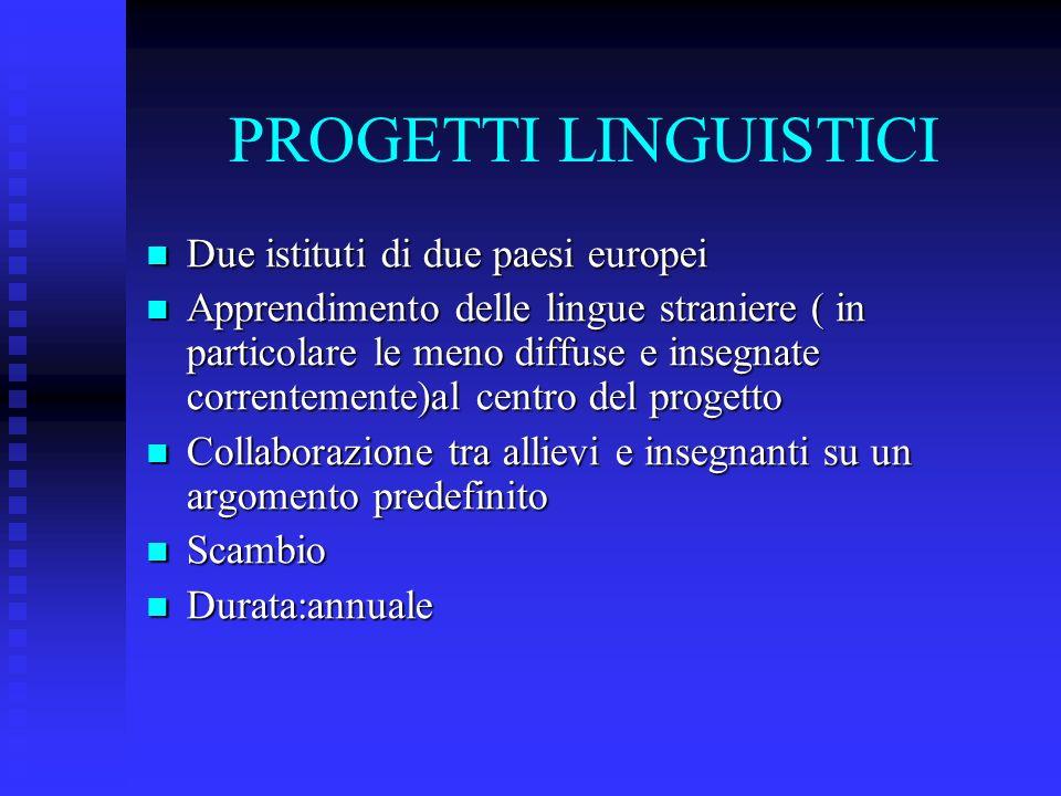 PROGETTI LINGUISTICI Due istituti di due paesi europei Due istituti di due paesi europei Apprendimento delle lingue straniere ( in particolare le meno