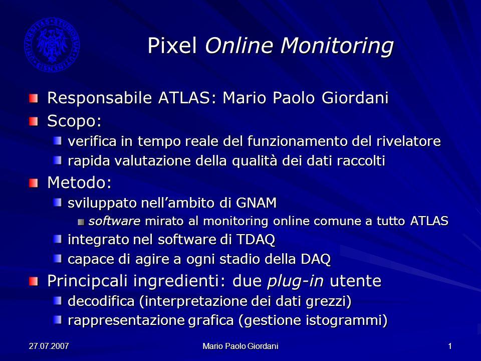 27.07.2007 Mario Paolo Giordani 1 Pixel Online Monitoring Responsabile ATLAS: Mario Paolo Giordani Scopo: verifica in tempo reale del funzionamento de