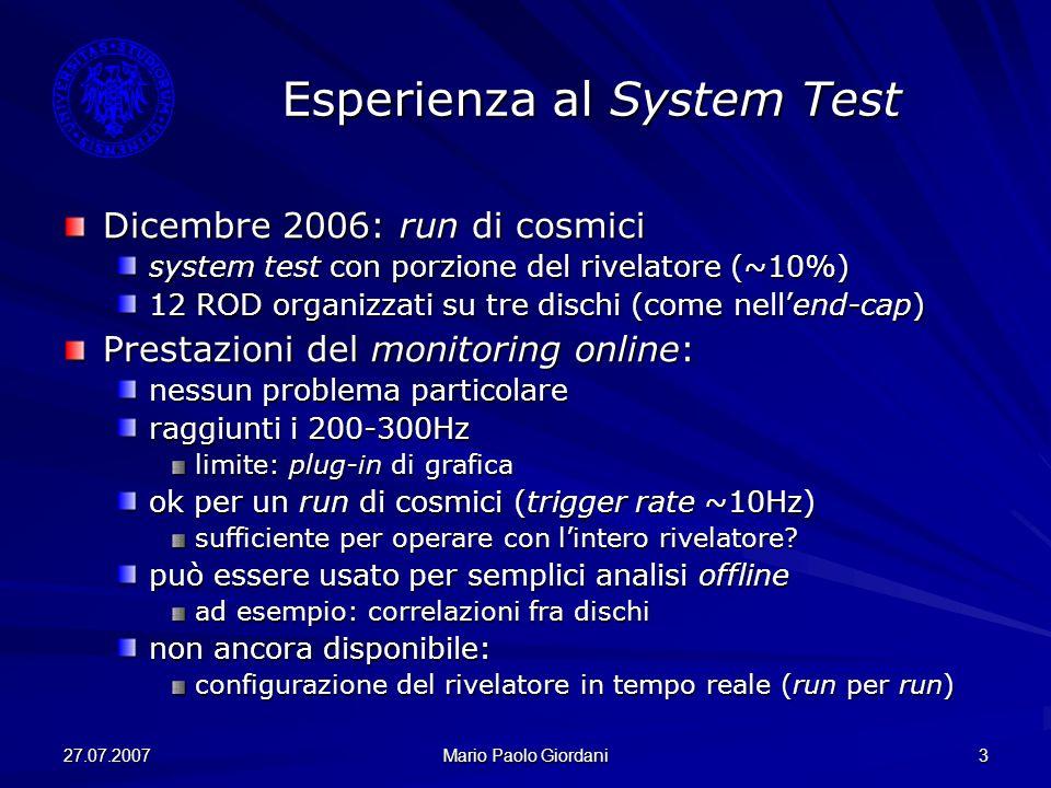 27.07.2007 Mario Paolo Giordani 3 Esperienza al System Test Dicembre 2006: run di cosmici system test con porzione del rivelatore (~10%) 12 ROD organi