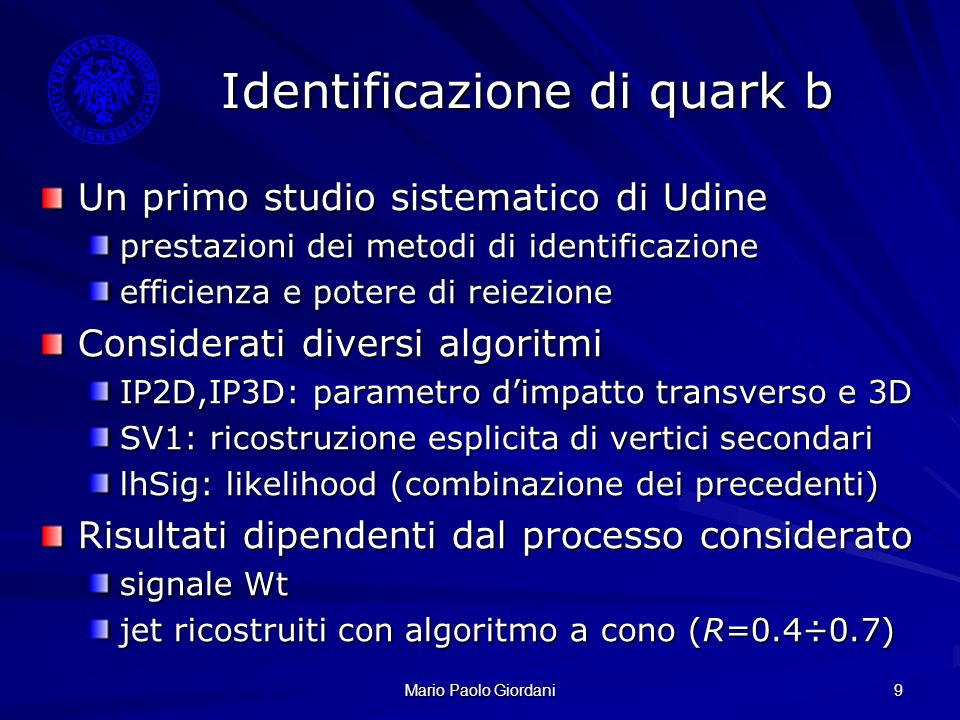 Mario Paolo Giordani 9 Identificazione di quark b Un primo studio sistematico di Udine prestazioni dei metodi di identificazione efficienza e potere d