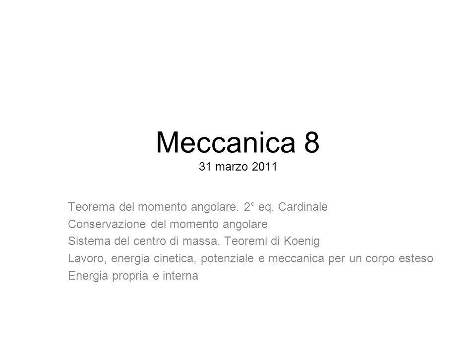 Meccanica 8 31 marzo 2011 Teorema del momento angolare.