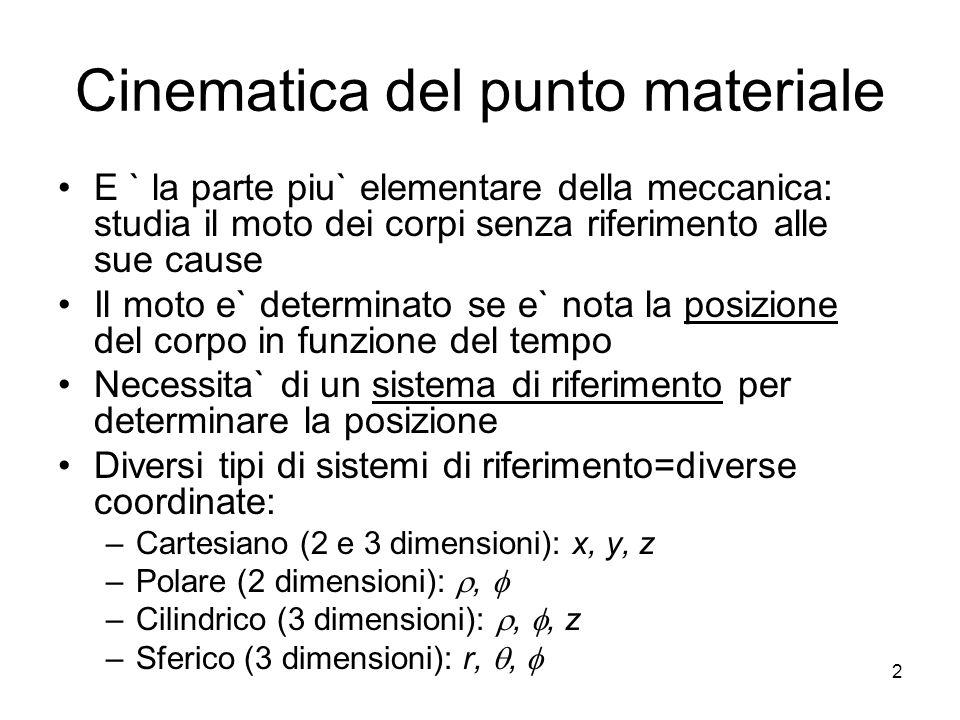 Cinematica del punto materiale E ` la parte piu` elementare della meccanica: studia il moto dei corpi senza riferimento alle sue cause Il moto e` dete