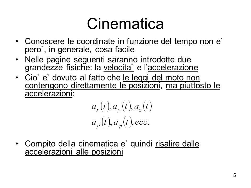 Cinematica Conoscere le coordinate in funzione del tempo non e` pero`, in generale, cosa facile Nelle pagine seguenti saranno introdotte due grandezze