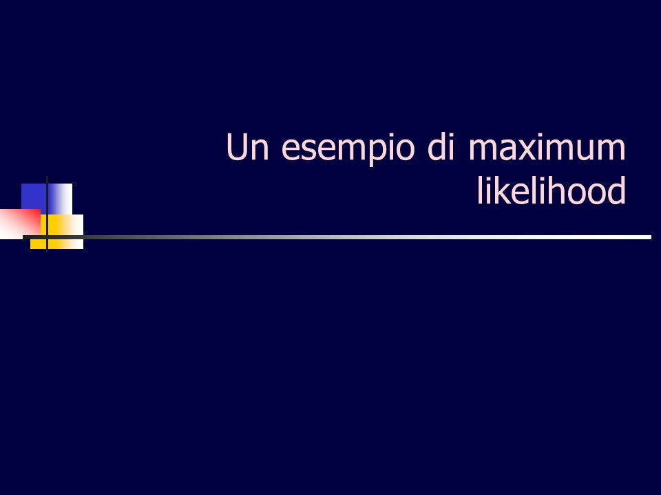 Un esempio di maximum likelihood