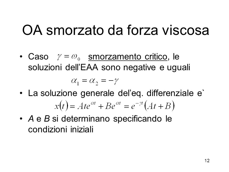 Casosmorzamento critico, le soluzioni dellEAA sono negative e uguali La soluzione generale deleq. differenziale e` A e B si determinano specificando l
