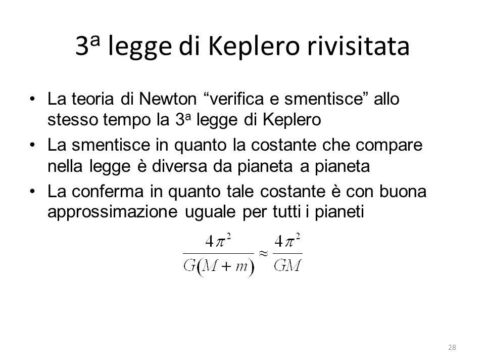 3 a legge di Keplero rivisitata La teoria di Newton verifica e smentisce allo stesso tempo la 3 a legge di Keplero La smentisce in quanto la costante