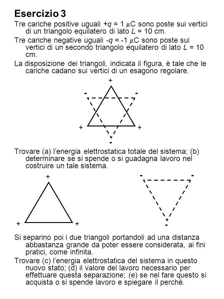 Esercizio 3 Tre cariche positive uguali +q = 1 C sono poste sui vertici di un triangolo equilatero di lato L = 10 cm. Tre cariche negative uguali -q =